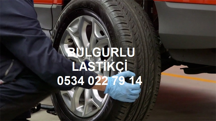 Bulgurlu Acil Lastik Tamiri 0534 022 79 14